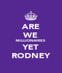 ARE WE MILLIONAIRES YET RODNEY - Personalised Poster A4 size