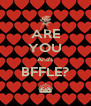 ARE YOU Ana's BFFLE? ^ - Personalised Poster A4 size