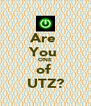 Are  You  ONE of  UTZ? - Personalised Poster A4 size