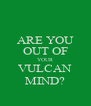 ARE YOU OUT OF YOUR VULCAN MIND? - Personalised Poster A4 size
