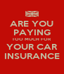 ARE YOU PAYING TOO MUCH FOR YOUR CAR INSURANCE - Personalised Poster A4 size