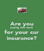Are you paying too much for your car insurance? - Personalised Poster A4 size