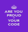 ARE YOU PROUD of YOUR CODE - Personalised Poster A4 size