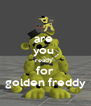 are  you  ready  for golden freddy - Personalised Poster A4 size