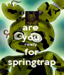 are  you  ready  for springtrap - Personalised Poster A4 size