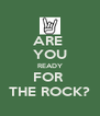ARE  YOU READY FOR  THE ROCK? - Personalised Poster A4 size