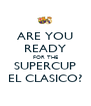 ARE YOU READY FOR THE SUPERCUP EL CLASICO? - Personalised Poster A4 size