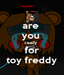 are  you  ready  for toy freddy - Personalised Poster A4 size