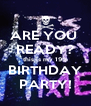ARE YOU  READY? this is my 19th BIRTHDAY PARTY! - Personalised Poster A4 size