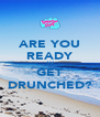 ARE YOU READY TO GET DRUNCHED? - Personalised Poster A4 size