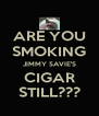 ARE YOU SMOKING JIMMY SAVIE'S CIGAR STILL??? - Personalised Poster A4 size