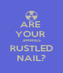 ARE  YOUR  JIMMIES RUSTLED NAIL? - Personalised Poster A4 size