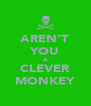 AREN'T YOU A CLEVER MONKEY - Personalised Poster A4 size