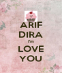 ARIF DIRA I'm LOVE YOU - Personalised Poster A4 size