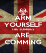 ARM YOURSELF THE ZOMBIES ARE  COMMING - Personalised Poster A4 size