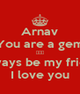 Arnav You are a gem ☺☺☺ Always be my friend I love you - Personalised Poster A4 size