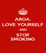 AROA, LOVE YOURSELF AND STOP SMOKING - Personalised Poster A4 size