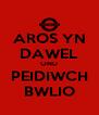 AROS YN DAWEL OND PEIDIWCH BWLIO - Personalised Poster A4 size