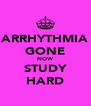 ARRHYTHMIA GONE NOW STUDY HARD - Personalised Poster A4 size