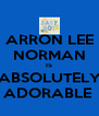 ARRON LEE NORMAN IS ABSOLUTELY ADORABLE  - Personalised Poster A4 size