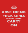 ARSE DRINK FECK GIRLS CRAGGY ISLAND CARRY ON - Personalised Poster A4 size