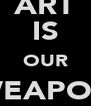 ART IS OUR WEAPON  - Personalised Poster A4 size