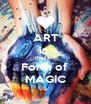 ART is  the last Form of  MAGIC - Personalised Poster A4 size