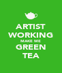 ARTIST WORKING MAKE ME GREEN TEA - Personalised Poster A4 size