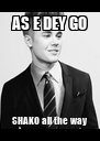 AS E DEY GO SHAKO all the way - Personalised Poster A4 size
