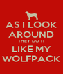 AS I LOOK AROUND THEY DO IT LIKE MY WOLFPACK - Personalised Poster A4 size