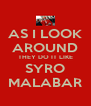 AS I LOOK AROUND THEY DO IT LIKE SYRO MALABAR - Personalised Poster A4 size