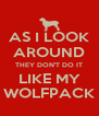 AS I LOOK AROUND THEY DON'T DO IT LIKE MY WOLFPACK - Personalised Poster A4 size