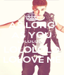 AS LONG AS YOU LOLOLOLO LOLOLOLO LOLOVE ME - Personalised Poster A4 size