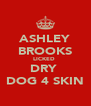 ASHLEY BROOKS LICKED  DRY  DOG 4 SKIN - Personalised Poster A4 size