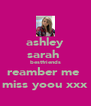 ashley sarah  bestfriends reamber me  miss yoou xxx - Personalised Poster A4 size
