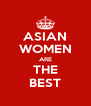 ASIAN WOMEN ARE THE BEST - Personalised Poster A4 size