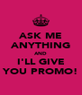 ASK ME ANYTHING AND I'LL GIVE YOU PROMO! - Personalised Poster A4 size