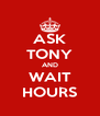ASK TONY AND WAIT HOURS - Personalised Poster A4 size