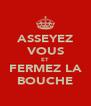 ASSEYEZ VOUS ET FERMEZ LA BOUCHE - Personalised Poster A4 size