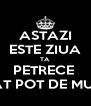 ASTAZI ESTE ZIUA TA PETRECE  CAT POT DE MULT - Personalised Poster A4 size