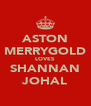 ASTON MERRYGOLD LOVES SHANNAN JOHAL - Personalised Poster A4 size