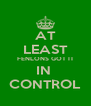 AT LEAST FENLONS GOT IT IN  CONTROL - Personalised Poster A4 size