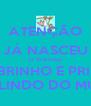 ATENÇÃO JÁ NASCEU O MATIAS SOBRINHO E PRIMO MAIS LINDO DO MUNDO - Personalised Poster A4 size
