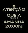 ATENÇÃO QUE A FESTA É AMANHÃ 20:00hs - Personalised Poster A4 size