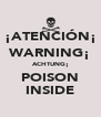 ¡ATENCIÓN¡ WARNING¡ ACHTUNG¡ POISON INSIDE - Personalised Poster A4 size