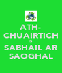 ATH- CHUAIRTICH IS SABHAIL AR SAOGHAL - Personalised Poster A4 size