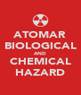 ATOMAR BIOLOGICAL AND CHEMICAL HAZARD - Personalised Poster A4 size