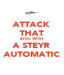 ATTACK THAT ATTIC WITH A STEYR AUTOMATIC - Personalised Poster A4 size