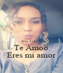 Atte Luis G Te Amoo Eres mi amor - Personalised Poster A4 size