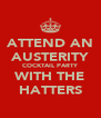 ATTEND AN AUSTERITY COCKTAIL PARTY WITH THE HATTERS - Personalised Poster A4 size